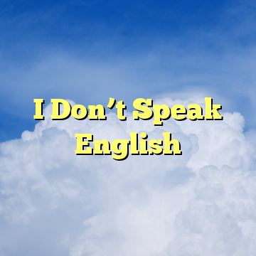 I Don't Speak English