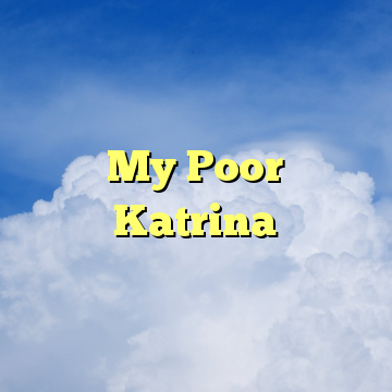 My Poor Katrina