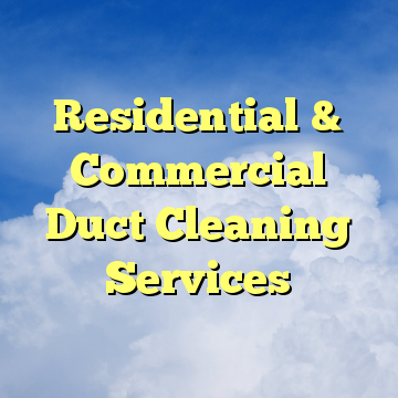 Residential & Commercial Duct Cleaning Services